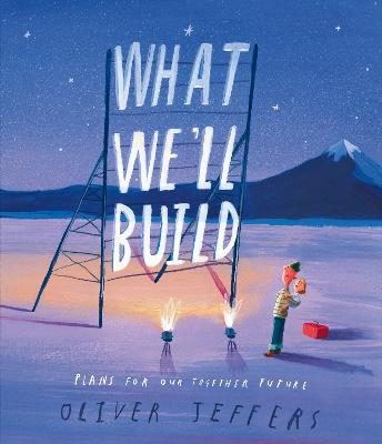 What We'll Build: Plans for Our Together Future by Oliver Jeffers