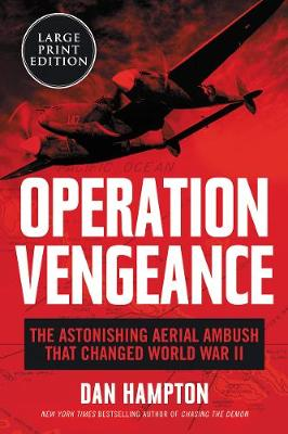 Operation Vengeance: The Astonishing Aerial Ambush That Changed World War II [Large Print] by Dan Hampton