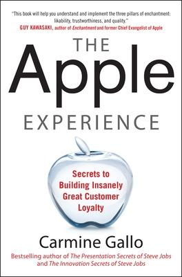 The Apple Experience: Secrets to Building Insanely Great Customer Loyalty by Carmine Gallo