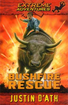 Bushfire Rescue: Extreme Adventures by Justin D'Ath