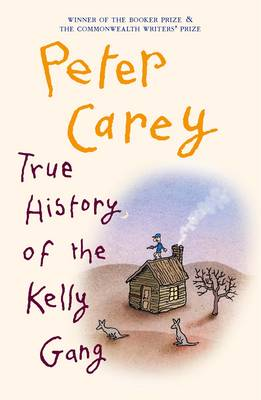 True History Of The Kelly Gang by Peter Carey