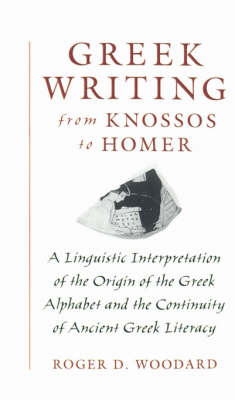 Greek Writing from Knossos to Homer by Roger D. Woodard