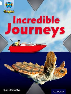Project X Origins: White Book Band, Oxford Level 10: Journeys: Incredible Journeys by Claire Llewellyn