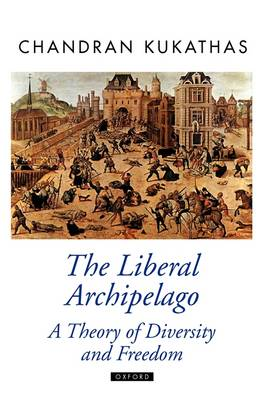 The Liberal Archipelago by Chandran Kukathas