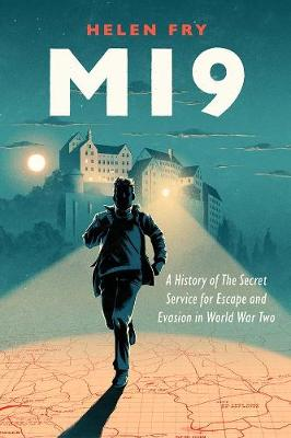 MI9: A History of the Secret Service for Escape and Evasion in World War Two by Helen Fry