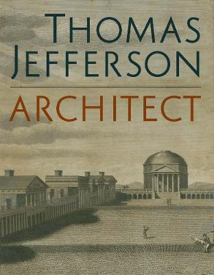 Thomas Jefferson, Architect: Palladian Models, Democratic Principles, and the Conflict of Ideals book