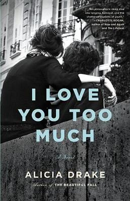 I Love You Too Much by Alicia Drake