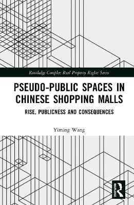Pseudo-Public Spaces in Chinese Shopping Malls: Rise, Publicness and Consequences book