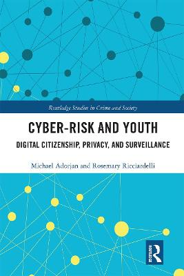 Cyber-risk and Youth: Digital Citizenship, Privacy and Surveillance by Michael C Adorjan