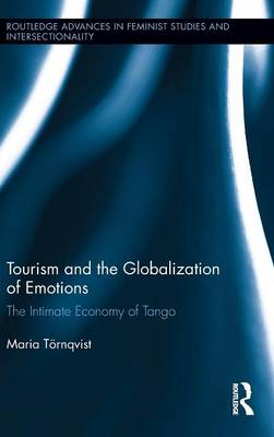 Tourism and the Globalization of Emotions: The Intimate Economy of Tango book