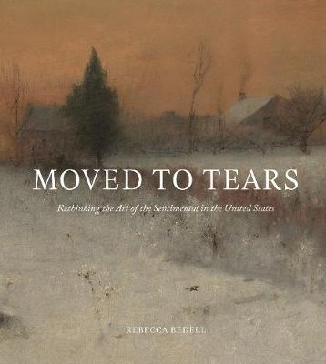 Moved to Tears: Rethinking the Art of the Sentimental in the United States book