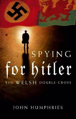 Spying for Hitler by John Humphries