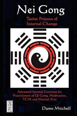 Nei Gong: Taoist Process of Internal Change by Damo Mitchell