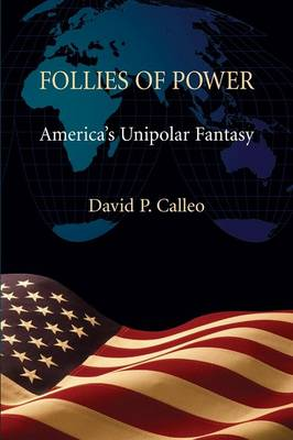 Follies of Power by David P Calleo