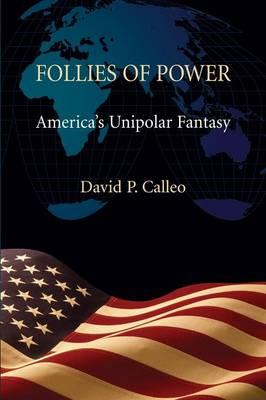 Follies of Power by David P. Calleo