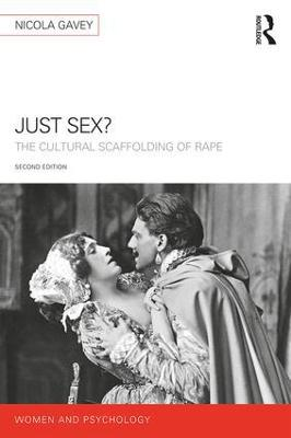 Just Sex?: The Cultural Scaffolding of Rape by Nicola Gavey