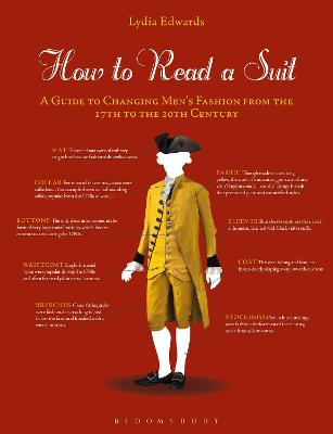 How to Read a Suit: A Guide to Changing Men's Fashion from the 17th to the 20th Century by Lydia Edwards
