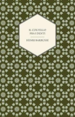 Il Coltello Fra I Denti by Henri Barbusse
