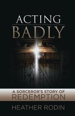 Acting Badly by Heather Rodin