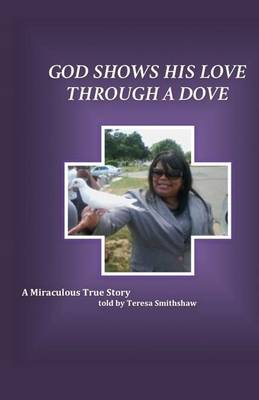 God Shows His Love Through a Dove by Teresa Smith-Shaw