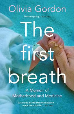 The First Breath: A Memoir of Motherhood and Medicine by Olivia Gordon