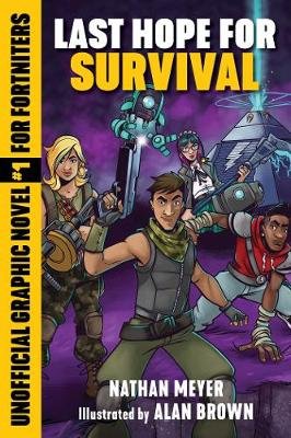 Last Hope for Survival: Unofficial Graphic Novel #1 for Fortniters by Nathan Meyer