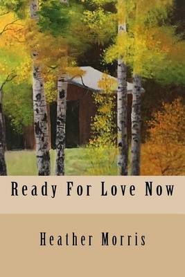 Ready for Love Now by Heather Morris