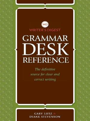 Writer's Digest Grammar Desk Reference: The Definitive Source for Clear and Correct Writing by Gary Lutz