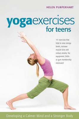 Yoga Exercises for Teens by Helen Purperhart