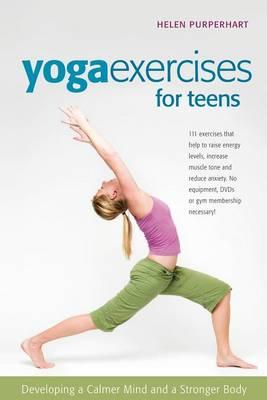 Yoga Exercises for Teens by Helen Purperhart