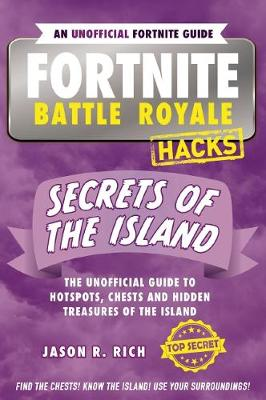 Fortnite Battle Royale Hacks: Secrets of the Island by Jason,R. Rich