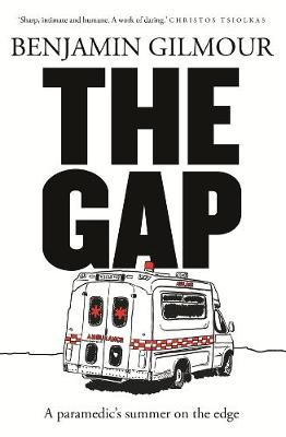 The Gap: A paramedic's summer on the edge by Benjamin Gilmour
