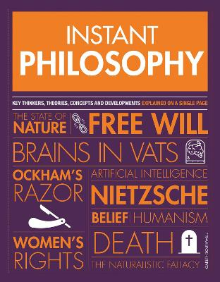 Instant Philosophy: Key Thinkers, Theories, Discoveries and Concepts by Gareth Southwell