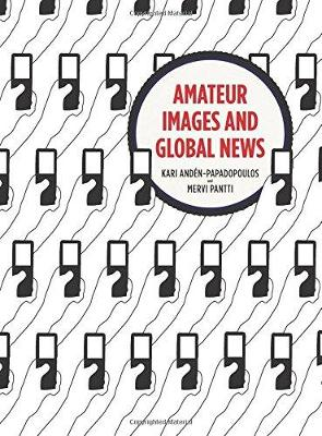 Amateur Images and Global News by Kari Anden-Papadopoulos