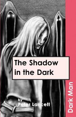 Shadow in the Dark by Peter Lancett