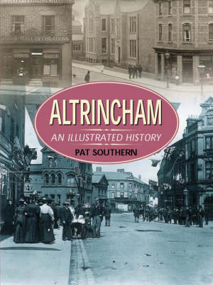 Altrincham: An Illustrated History by Pat Southern