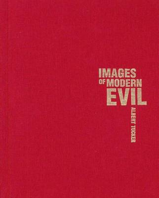 Albert Tucker: Images of Modern Evil by Lesley Harding