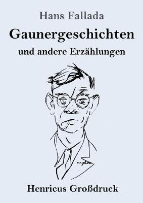 Gaunergeschichten (Grossdruck): und andere Erzahlungen by Hans Fallada