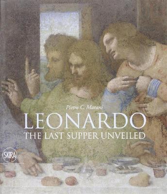 Leonardo:The Last Supper Unveiled by Pietro C. Marani