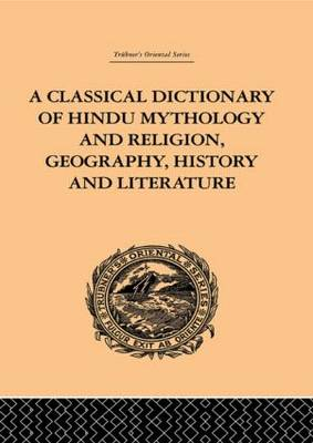 Classical Dictionary of Hindu Mythology and Religion, Geography, History and Literature book
