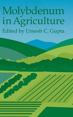 Molybdenum in Agriculture by Umesh C. Gupta