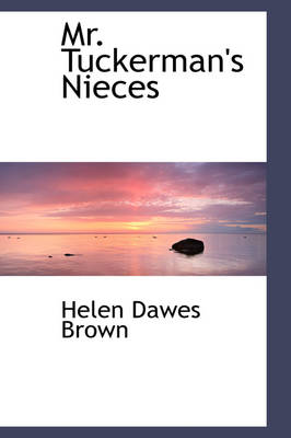 Mr. Tuckerman's Nieces by Helen Dawes Brown