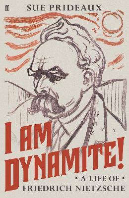 I Am Dynamite!: A Life of Friedrich Nietzsche by Sue Prideaux