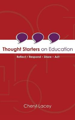 Thought Starters On Education: Reflect Respond Share Act by Cheryl a Lacey