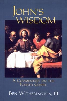 John's Wisdom: A Commentary on the Fourth Gospel by Ben Witherington