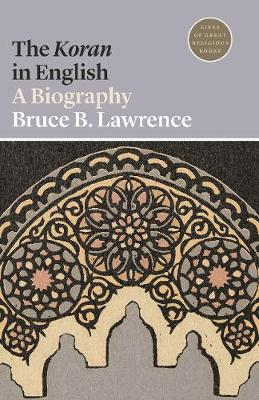 The The Koran in English: A Biography by Bruce B. Lawrence