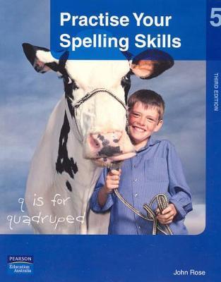 Practise Your Spelling Skills 5 by John Rose