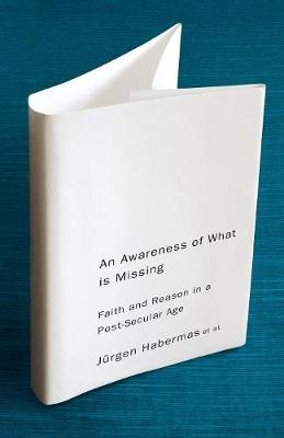 An Awareness of What is Missing by Jurgen Habermas