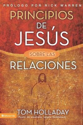 Principios De Jesus Sobre Las Relaciones by Tom Holladay