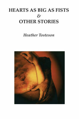 Hearts as Big as Fists & Other Stories by Heather Tosteson